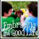 Embracing The Good Life