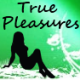 True Pleasures